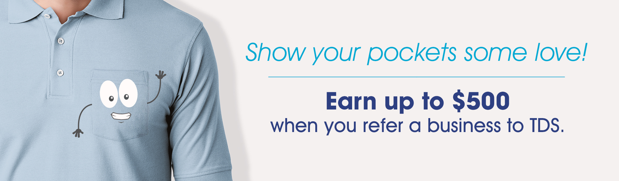 Earn up to $500 when you refer a business to TDS